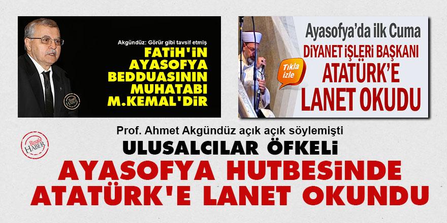 Ulusalcılar öfkeli: Ayasofya hutbesinde Atatürk'e lanet okundu