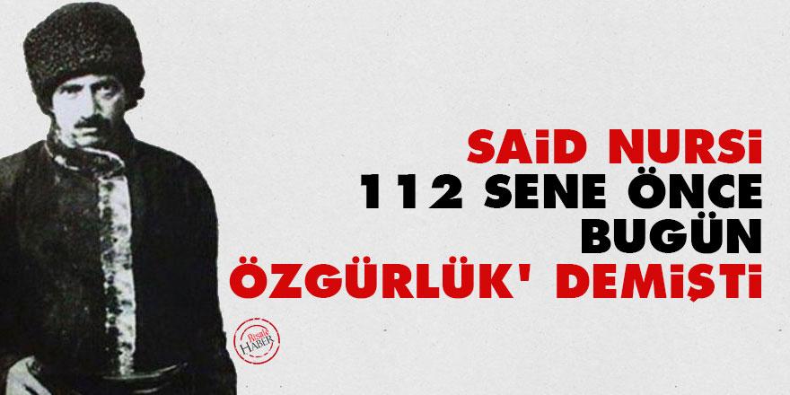 Said Nursi 112 sene önce bugün 'özgürlük' demişti