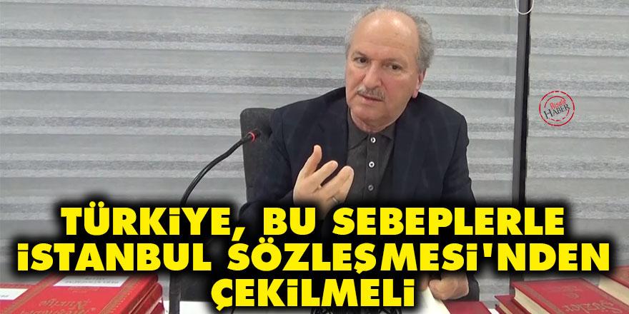 Türkiye, bu sebeplerle İstanbul Sözleşmesi'nden çekilmeli