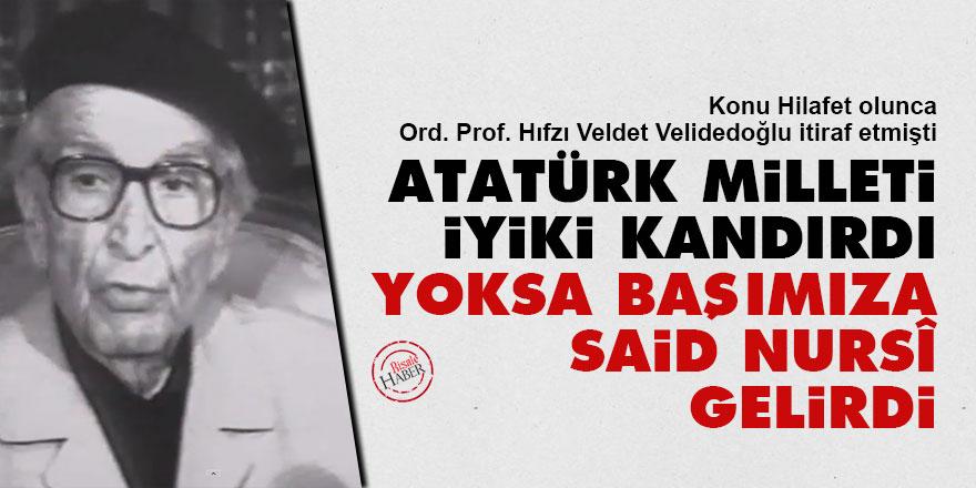Atatürk milleti iyiki kandırdı yoksa başımıza Said Nursî gelirdi