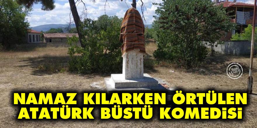 Namaz kılarken örtülen Atatürk büstü komedisi