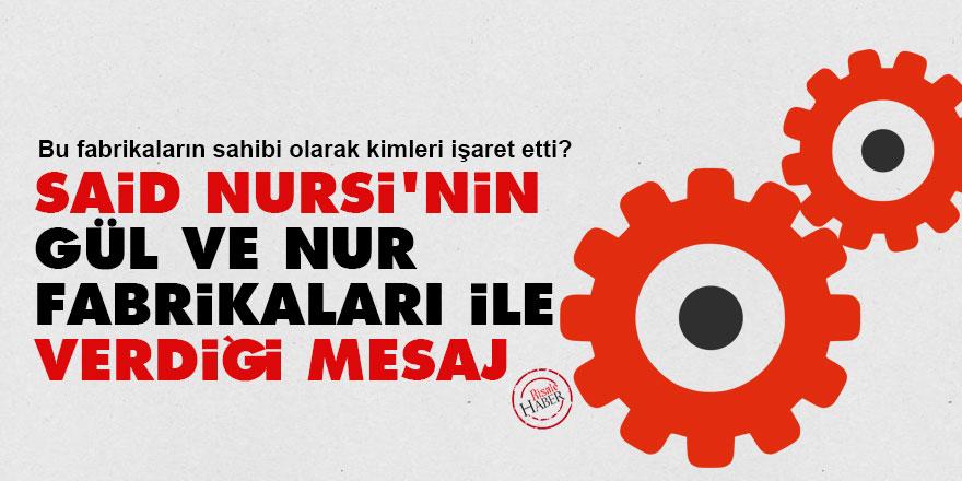 Said Nursi'nin Gül ve Nur Fabrikaları ile verdiği mesaj