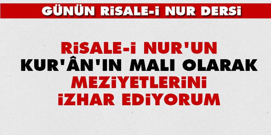 Risale-i Nur'un, Kur'ân'ın malı olarak meziyetlerini izhar ediyorum
