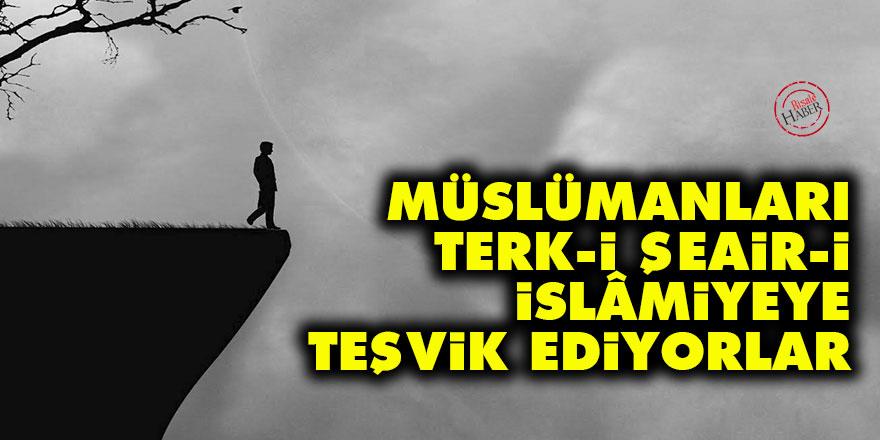 Bediüzzaman: Müslümanları, terk-i şeair-i İslâmiyeye teşvik ediyorlar