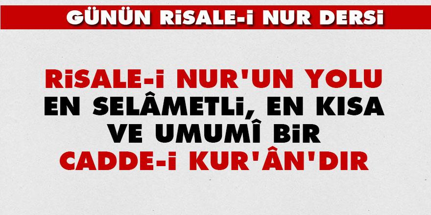 Risale-i Nur'un yolu en selâmetli, en kısa ve umumî bir cadde-i Kur'ân'dır