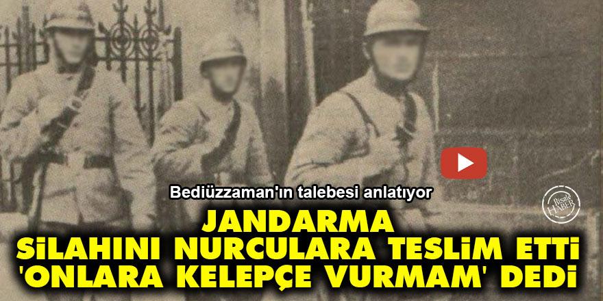 Jandarma silahını Nurculara teslim etti 'onlara kelepçe vurmam' dedi