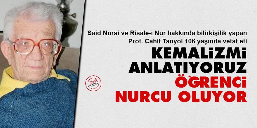 Said Nursi hakkında bilirkişilik yapan Cahit Tanyol: Kemalizm'i anlatıyoruz öğrenci Nurcu oluyor