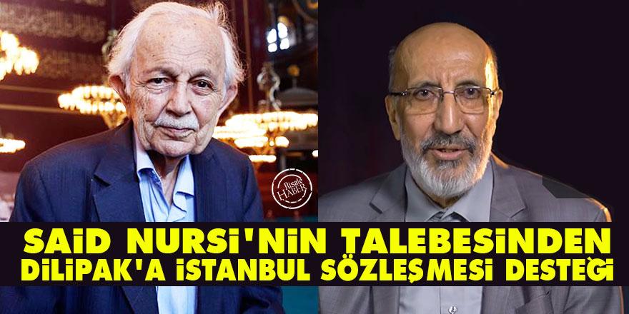Said Nursi'nin talebesinden Dilipak'a İstanbul Sözleşmesi desteği