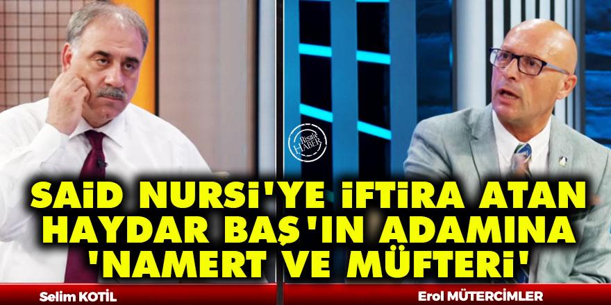 Said Nursi'ye iftira atan Haydar Baş'ın adamına: Namert ve müfteri