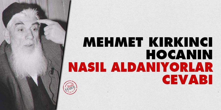 Mehmet Kırkıncı Hocanın 'Nasıl Aldanıyorlar' cevabı