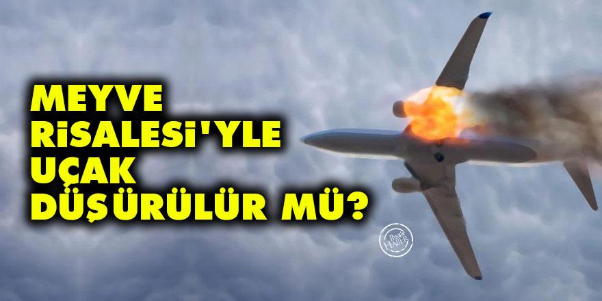 Meyve Risalesi'yle uçak düşürülür mü?