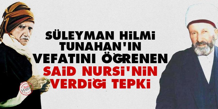 Süleyman Hilmi Tunahan'ın vefatını öğrenen Said Nursi'nin verdiği tepki