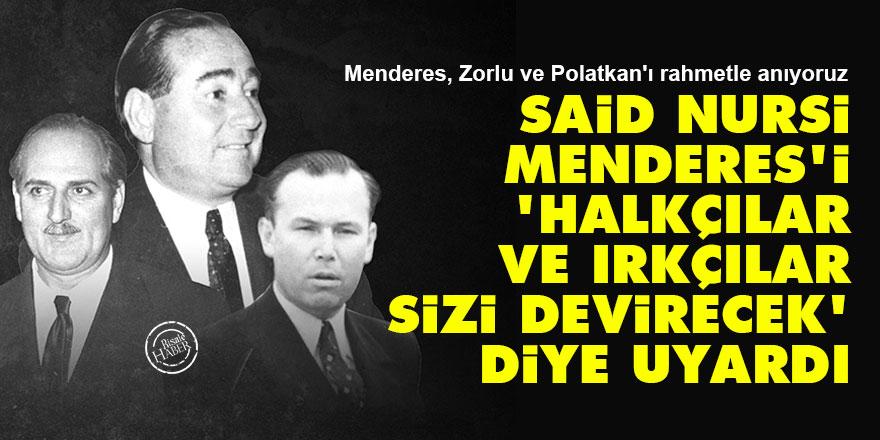Said Nursi Menderes'i 'halkçılar ve ırkçılar sizi devirecek' diye uyardı