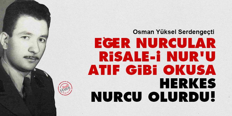 Eğer Nurcular Risale-i Nur'u Atıf gibi okusa, herkes Nurcu olurdu!