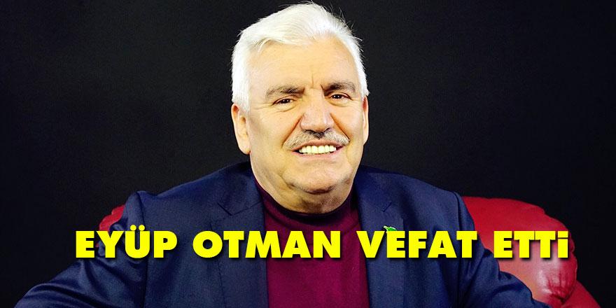 Eyüp Otman vefat etti
