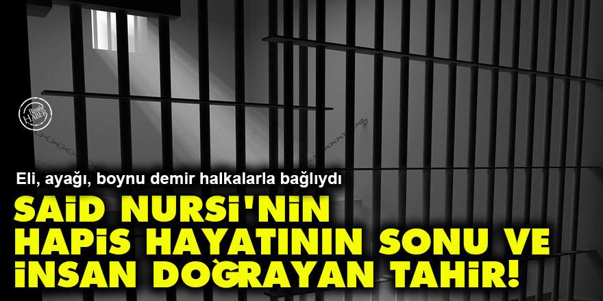 Said Nursi'nin hapis hayatının sonu ve insan doğrayan Tahir!