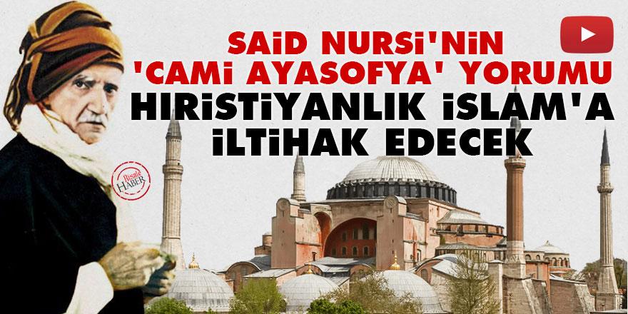Said Nursi'nin 'Cami Ayasofya' yorumu: Hıristiyanlık İslam'a iltihak edecek