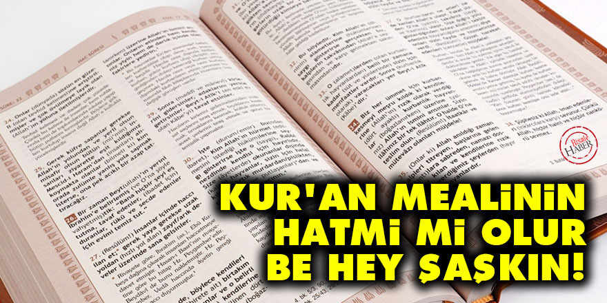 Kur'an mealinin hatmi mi olur be hey şaşkın!