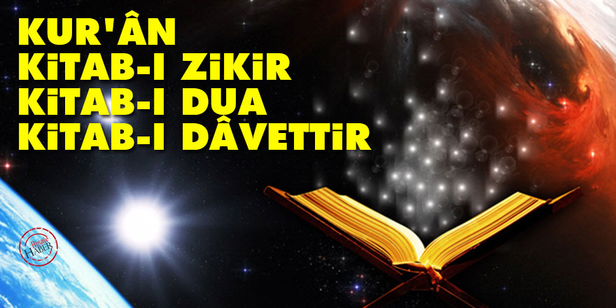 Bediüzzaman: Kur'ân kitab-ı zikir, kitab-ı dua, kitab-ı dâvettir