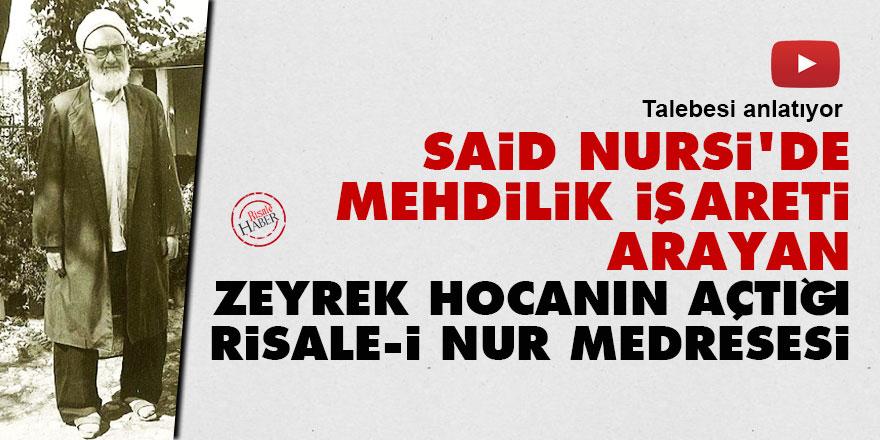 Said Nursi'de Mehdilik işareti arayan Zeyrek Hocanın açtığı Risale-i Nur medresesi
