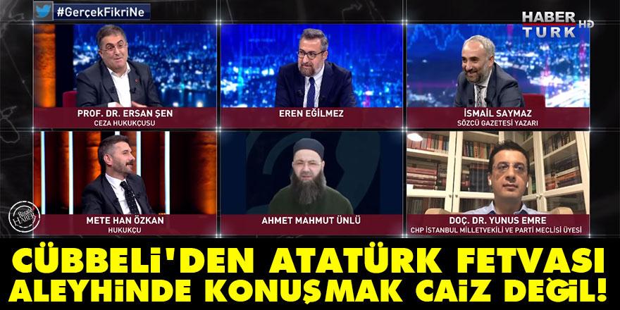 Cübbeli'den garip fetva: Atatürk'ün aleyhinde konuşmak caiz değil!