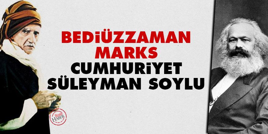 Bediüzzaman, Marks, Cumhuriyet, Süleyman Soylu