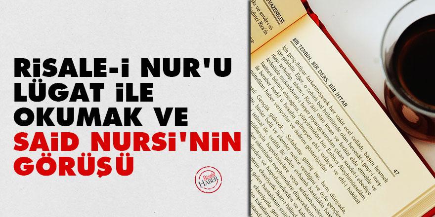 Risale-i Nur'u lügat ile okumak ve Said Nursi'nin görüşü