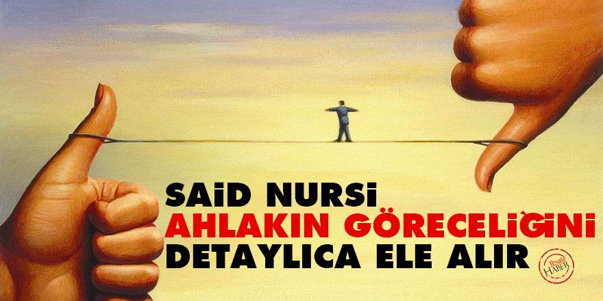 Said Nursi, ahlakın göreceliğini detaylıca ele alır