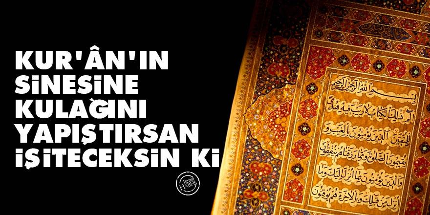 Bediüzzaman: Kur'ân'ın sinesine kulağını yapıştırsan işiteceksin ki