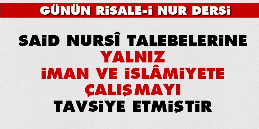 Said Nursî, talebelerine yalnız iman ve İslâmiyete çalışmayı tavsiye etmiştir