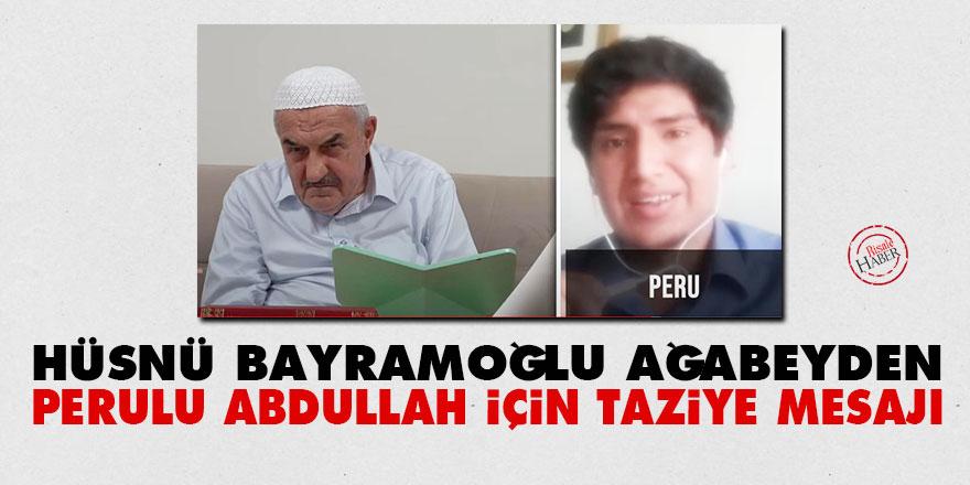 Hüsnü Bayramoğlu ağabeyden Perulu Abdullah için taziye mesajı