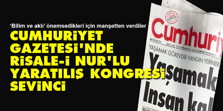 Cumhuriyet Gazetesi'nde Risale-i Nur'lu yaratılış kongresi sevinci