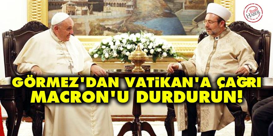 Görmez'dan Vatikan'a çağrı: Macron'u durdurun!