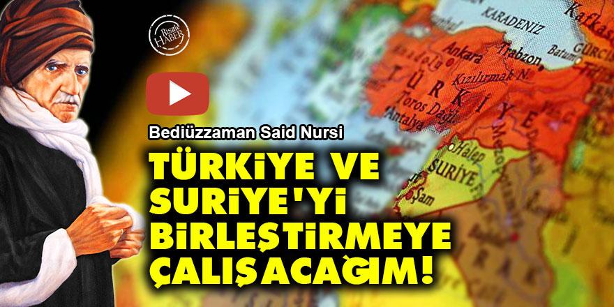 Said Nursi: Türkiye ve Suriye'yi birleştirmeye çalışacağım!