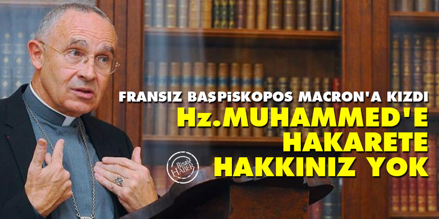 Fransız Başpiskopos Macron'a kızdı: Hz. Muhammed'e hakarete hakkınız yok