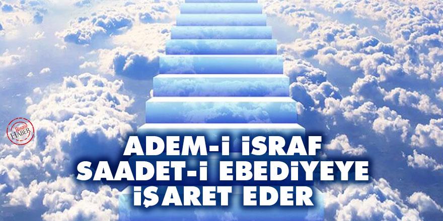 Bediüzzaman: Adem-i israf, saadet-i ebediyeye işaret eder