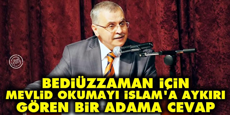 Bediüzzaman için mevlid okumayı İslam'a aykırı gören bir adama cevap