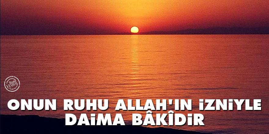 Bediüzzaman: Onun ruhu Allah'ın izniyle daima bâkîdir