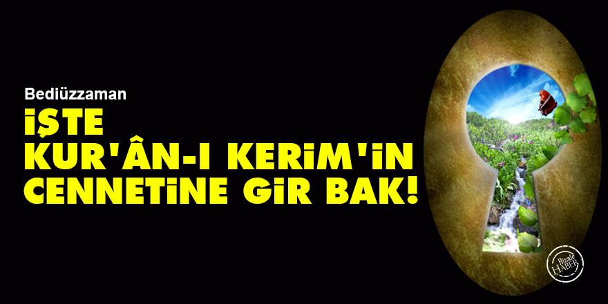 Bediüzzaman: İşte Kur'ân-ı Kerim'in cennetine gir bak!