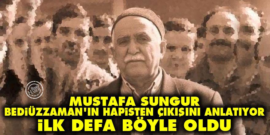 Mustafa Sungur, Bediüzzaman'ın hapisten çıkışını anlatıyor: İlk defa böyle oldu