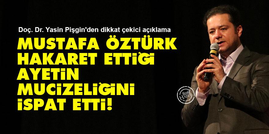 Mustafa Öztürk, hakaret ettiği ayetin mucizeliğini ispat etti!