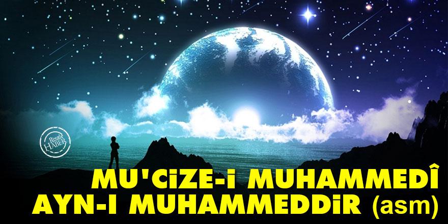 Bediüzzaman: Mu'cize-i Muhammedî, ayn-ı Muhammeddir (asm)