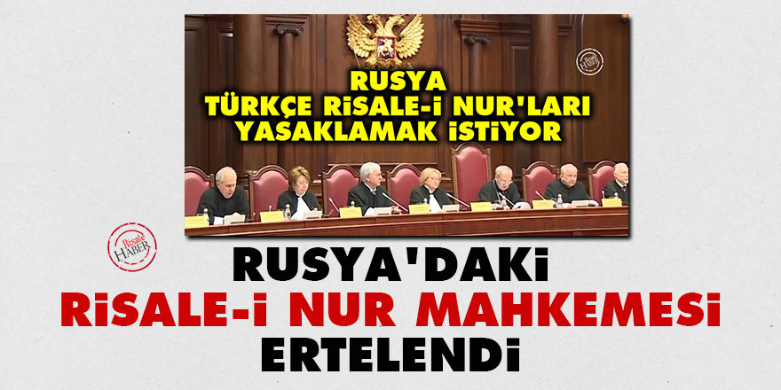 Rusya'daki Risale-i Nur mahkemesi ertelendi