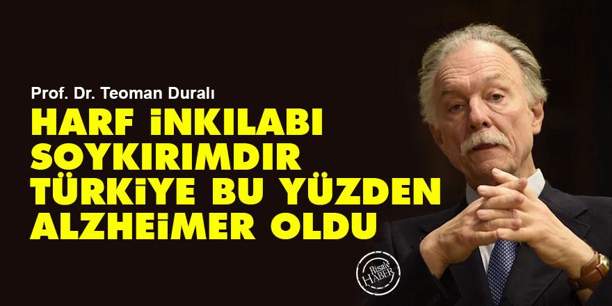 Prof. Teoman Duralı: Harf inkılabı soykırımdır bu yüzden Türkiye alzheimer oldu