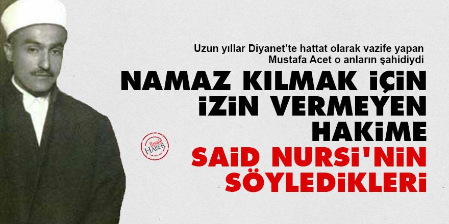 Namaz kılmak için izin vermeyen hakime Said Nursi'nin söyledikleri