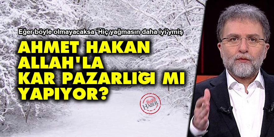 Ahmet Hakan, Allah'la kar pazarlığı mı yapıyor?