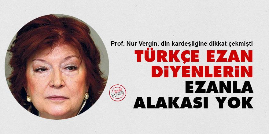 Prof. Nur Vergin: Türkçe ezan diyenlerin ezanla alakası yok
