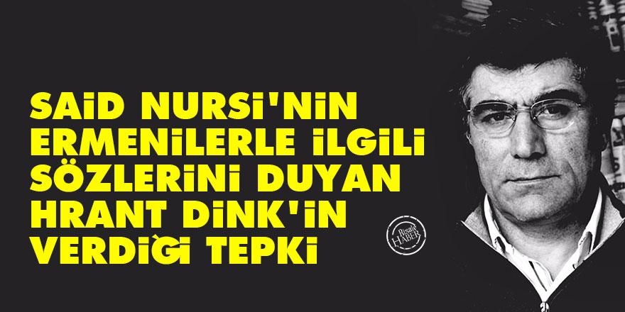 Said Nursi'nin Ermenilerle ilgili sözlerini duyan Hrant Dink'in verdiği tepki