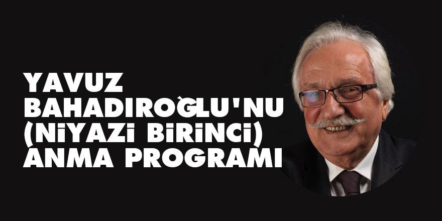 Yavuz Bahadıroğlu'nu (Niyazi Birinci) anma programı