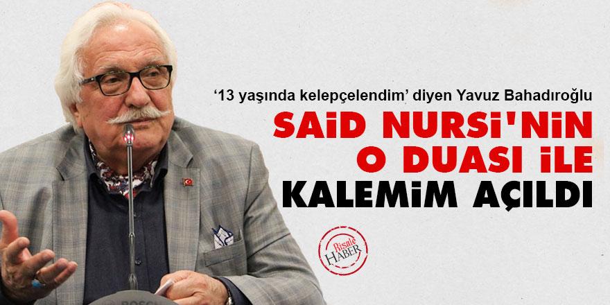Yavuz Bahadıroğlu: Said Nursi'nin o duası ile kalemim açıldı